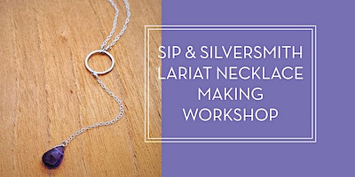 *SOLD OUT - NEW DATE ADDED* Sip & Silversmith- Necklace Making Workshop