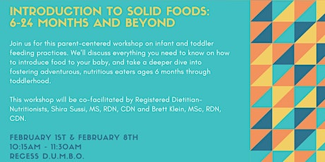 Introduction to Solid Foods:   6-24 Months and Beyond:   2/1 & 2/8 Workshop tickets
