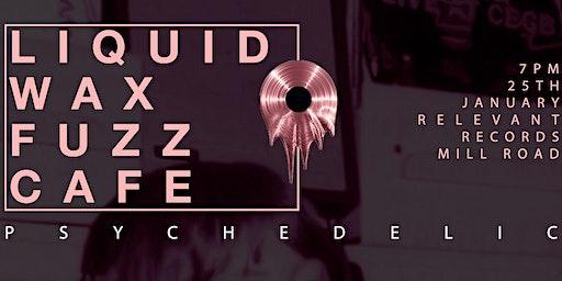 Liquid Wax Fuzz Cafe #5 - Psychedelic Fuzz DJ's