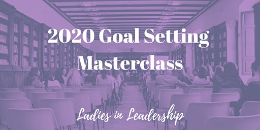 Ladies in Leadership Goal Setting Masterclass 2020
