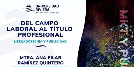 DEL CAMPO LABORAL AL TÍTULO PROFESIONAL ( MERCADOTECNIA Y PUBLICIDAD) boletos