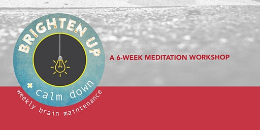 Brighten Up + Calm Down 2020: a 6-week meditation workshop for grown-ups
