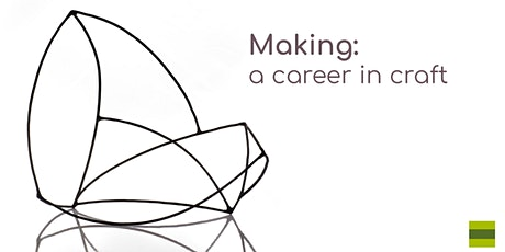 Making: a career in craft - Exhibition Reception tickets