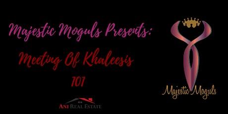 Majestic Moguls Present: Meeting of Khaleesis 101 tickets