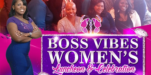 BOSS Vibes Women's Luncheon & Celebration!