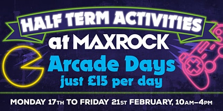 MaxRock Half Term Games Arcade Days tickets