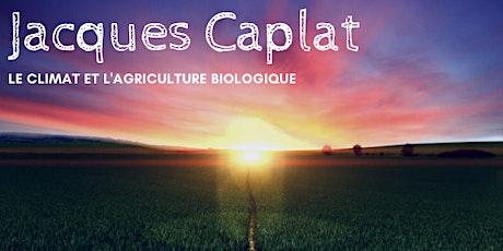 Jacques Caplat - Le climat et l'agriculture biologique tickets