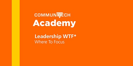Communitech Academy: Leadership WTF (Where to Focus) - Fall 2020 tickets