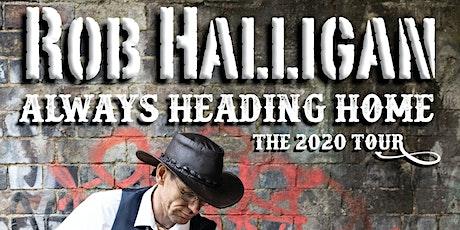 Rob Halligan: Always Heading Home tickets