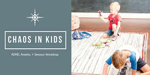 Chaos in Kids: An ADHD, Anxiety, + Sensory Workshop