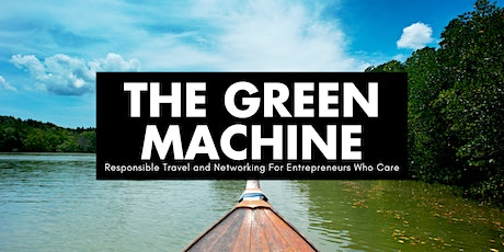 Green Machine: Sustainable Travel For Entrepreneurs Who Care tickets