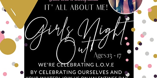 IT'S ALL ABOUT ME: GIRLS NIGHT OUT (Valentines day party)