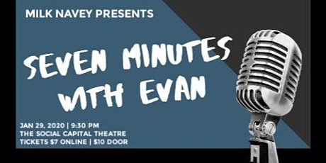 MILK NAVEY presents SEVEN MINUTES WITH EVAN tickets