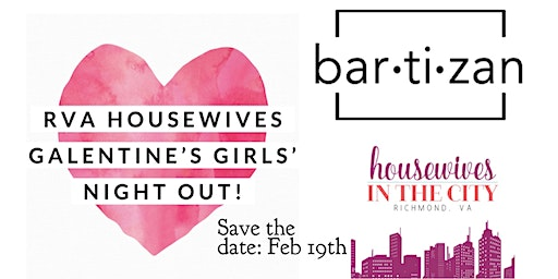RVA Housewives Galentine's Girls' Night Out @ Bartizan