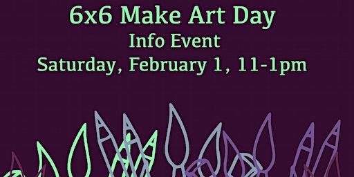 6×6 Make Art Day Info Event