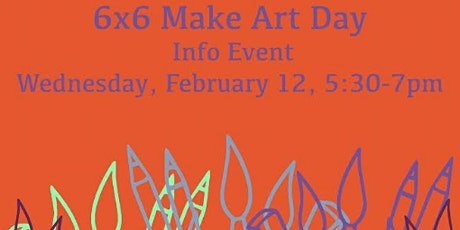 6x6 Make Art Day Informational Event  tickets