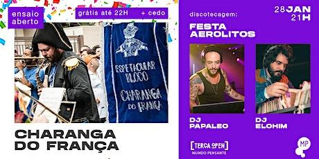 28/01 - TERÇA OPEN: ENSAIO ABERTO CHARANGA DO FRANÇA + FESTA AEROLITOS ingressos
