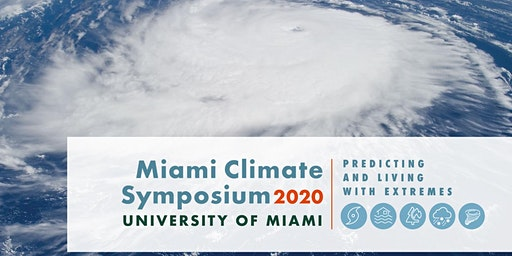 Miami Climate Symposium 2020 - Predicting and Living with Extremes for the Public