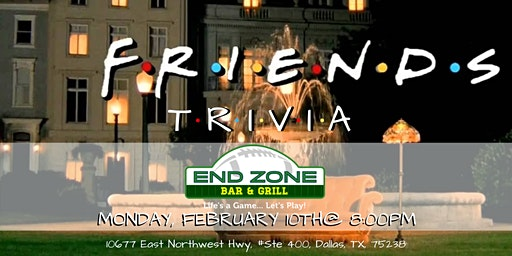Friends Trivia at End Zone Lake Highlands