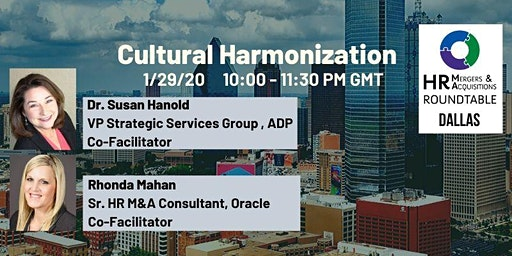 Dallas HR M&A Roundtable - Cultural Harmonization   1/29/2020 10:00 AM CST