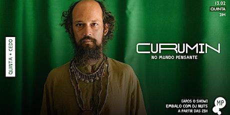 13/02 - QUINTA + CEDO | CURUMIN NO MUNDO PENSANTE ingressos