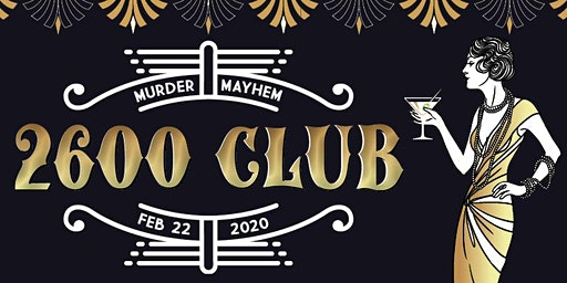 Murder at the 2600 Club: A 21+ Prohibition Murder Mystery Event