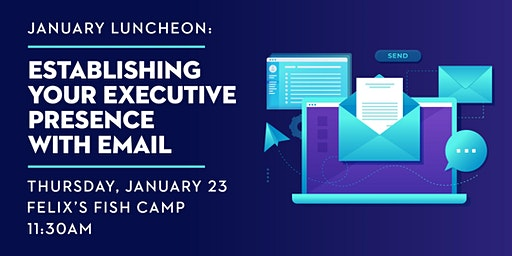 January Luncheon: Establishing Your Executive Presence with Email