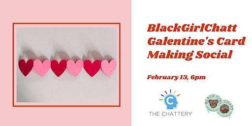 BlackGirlChatt Galentine's Card Making Social