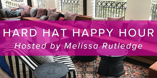 Hard Hat Happy Hour Hosted by Melissa Rutledge