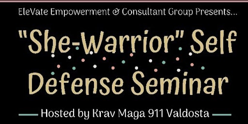 """She-Warrior"" Self Defense Seminar"