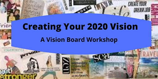 Creating Your 2020 Vision- A Vision Board Workshop