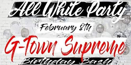 G Town Supreme Bday Bash- All White Party tickets