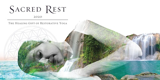 Sacred Rest 2020: The Healing Gift of Restorative Yoga, Sound healing and Yoga nidra.