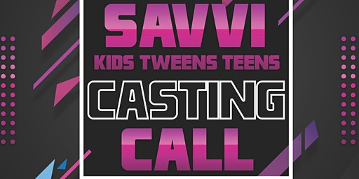 Savvi Kids, Tweens, and Teens Casting