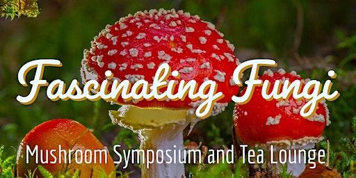Fascinating Fungi - Mushroom Symposium and Tea Lounge