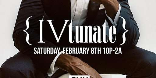 IV*tu*nate [For*tu*nate] | Sat. Feb. 8th