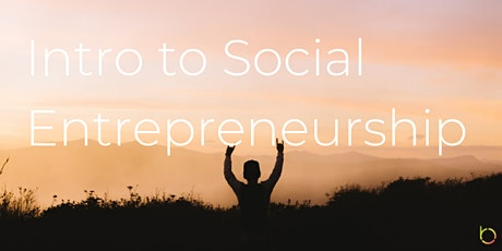 Free Workshop: Intro to Social Entrepreneurship tickets
