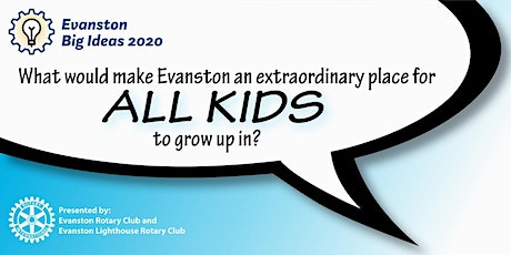 Evanston Big Ideas 2020: What Would Make Evanston an Extraordinary Place for All Kids to Grow Up In? tickets
