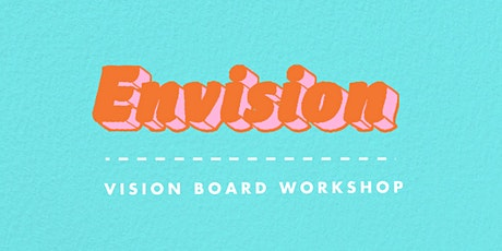 ENVISION Vision Board Workshop tickets