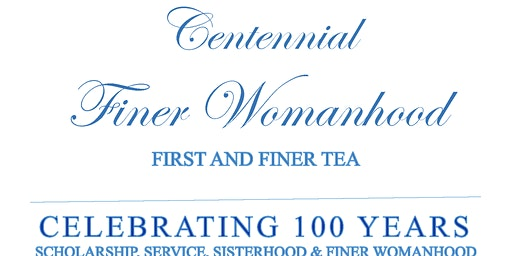 "Centennial Finer Womanhood ""First & Finer"" Tea Luncheon"
