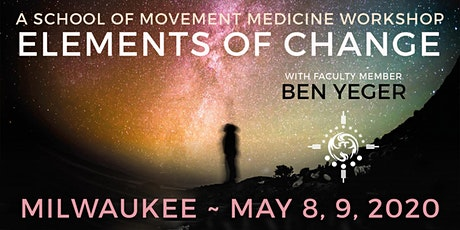 ELEMENTS OF CHANGE: A School of Movement Medicine Dance Event w Ben Yeger tickets