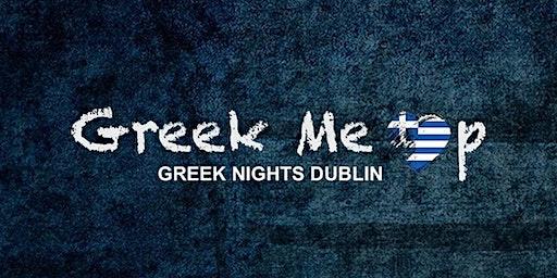 Greek Me Up - Dublin Nights