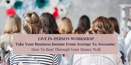 WORKSHOP: Take Your BUSINESS INCOME From Average To Awesome tickets