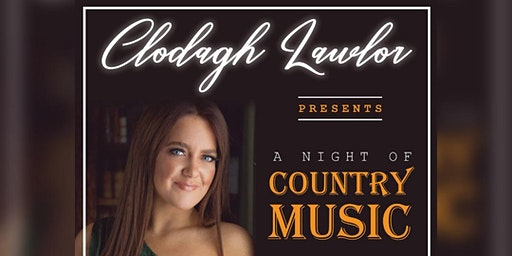 "Clodagh Lawlor presents ""A Night Of Country Music"" with Special guests"