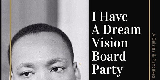 """I HAVE A DREAM"" Vision Board Party"