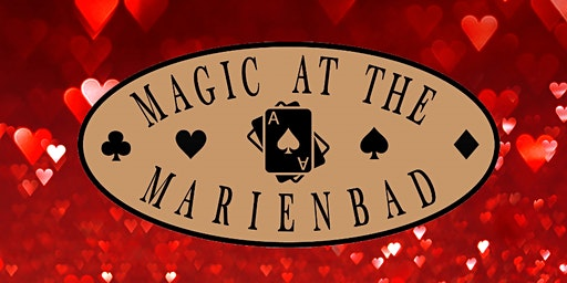 Magic at the Marienbad February 14th Valentine's Day show