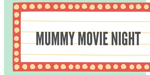 Mummy Movie Night