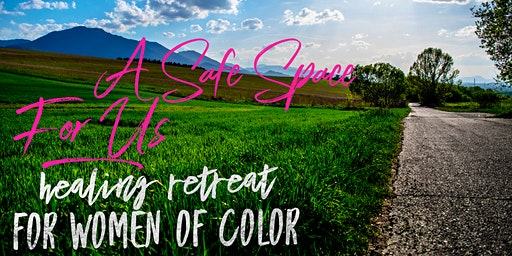 2020 A Safe Space for Us: Empowering Women of Color Healing Retreat