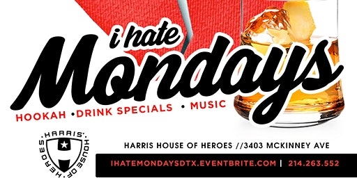 I Hate Mondays At Harris House Of Heros