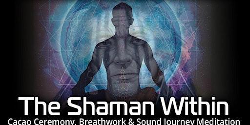 The Shaman Within - Cacao/Yoga/Breathwork/Sound/Meditation